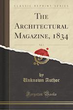 The Architectural Magazine, 1834, Vol. 1 (Classic Reprint)