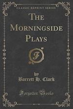 The Morningside Plays (Classic Reprint)