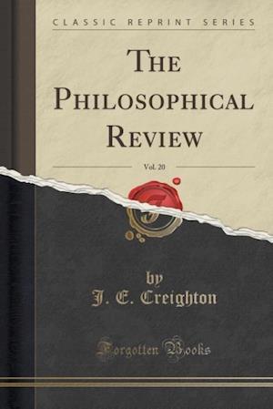 The Philosophical Review, Vol. 20 (Classic Reprint) af J. E. Creighton