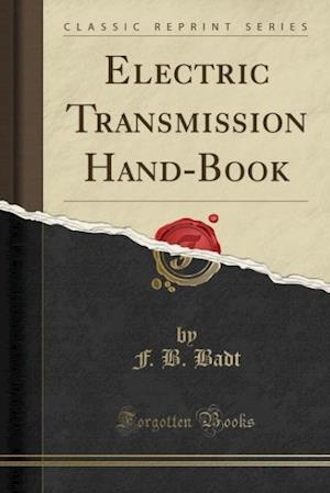 Electric Transmission Hand-Book (Classic Reprint) af F. B. Badt