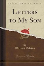 Letters to My Son, Vol. 3 (Classic Reprint)