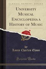 University Musical Encyclopedia a History of Music, Vol. 2 (Classic Reprint)