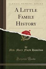 A Little Family History (Classic Reprint)