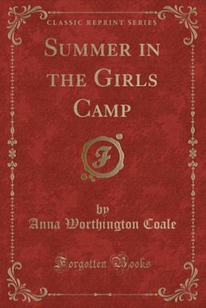 Summer in the Girls Camp (Classic Reprint) af Anna Worthington Coale