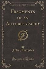 Fragments of an Autobiography (Classic Reprint)
