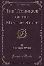 The Technique of the Mystery Story (Classic Reprint)