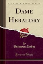 Dame Heraldry (Classic Reprint)