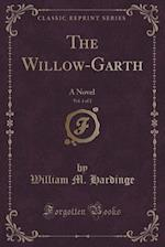 The Willow-Garth, Vol. 1 of 2