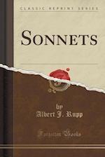 Sonnets (Classic Reprint) af Albert J. Rupp