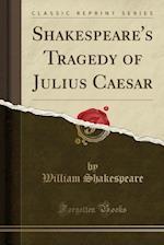 Shakespeare's Tragedy of Julius Caesar (Classic Reprint)