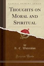 Thoughts on Moral and Spiritual (Classic Reprint)