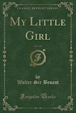 My Little Girl, Vol. 1 of 3 (Classic Reprint)