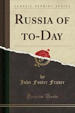 Russia of To-Day (Classic Reprint)