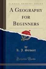 A Geography for Beginners (Classic Reprint)