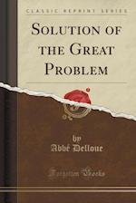 Solution of the Great Problem (Classic Reprint) af Abbe Delloue