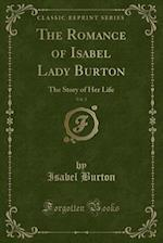 The Romance of Isabel Lady Burton, Vol. 2