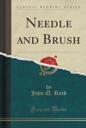 Needle and Brush (Classic Reprint) af John Q. Reed