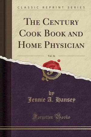 The Century Cook Book and Home Physician, Vol. 36 (Classic Reprint) af Jennie a. Hansey