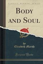 Body and Soul (Classic Reprint) af Elizabeth Marsh