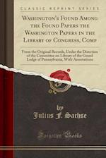 Washington's Found Among the Found Papers the Washington Papers in the Library of Congress, Comp