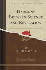 Harmony Between Science and Revelation (Classic Reprint)