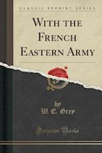 With the French Eastern Army (Classic Reprint)