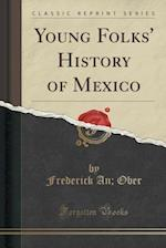 Young Folks' History of Mexico (Classic Reprint)