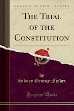 The Trial of the Constitution (Classic Reprint)