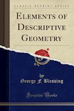 Elements of Descriptive Geometry (Classic Reprint) af George F. Blessing