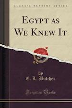 Egypt as We Knew It (Classic Reprint) af E. L. Butcher