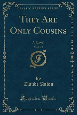 They Are Only Cousins, Vol. 1 of 3 af Claude Aston