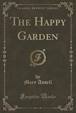 The Happy Garden (Classic Reprint)