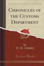 Chronicles of the Customs Department (Classic Reprint)