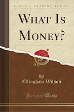 What Is Money? (Classic Reprint)