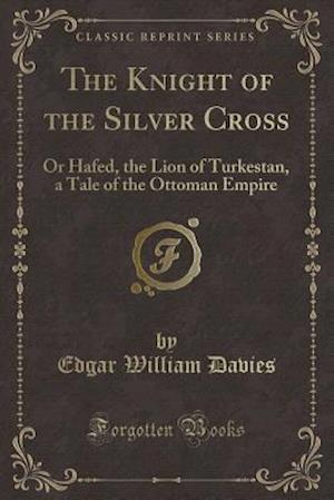 The Knight of the Silver Cross af Edgar William Davies