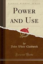 Power and Use (Classic Reprint)