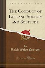 The Conduct of Life and Society and Solitude (Classic Reprint)