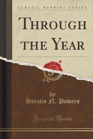 Through the Year (Classic Reprint) af Horatio N. Powers