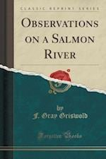 Observations on a Salmon River (Classic Reprint)