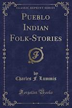Pueblo Indian Folk-Stories (Classic Reprint)