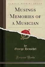 Musings Memories of a Musician (Classic Reprint)