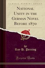 National Unity in the German Novel Before 1870 (Classic Reprint)