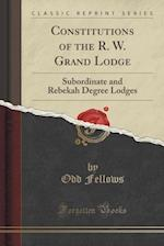 Constitutions of the R. W. Grand Lodge