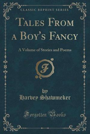 Tales from a Boy's Fancy af Harvey Shawmeker