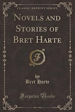 Novels and Stories of Bret Harte (Classic Reprint)