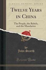 Twelve Years in China