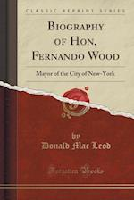 Biography of Hon. Fernando Wood