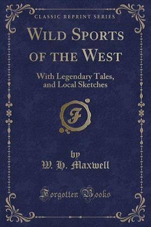Wild Sports of the West af W. H. Maxwell
