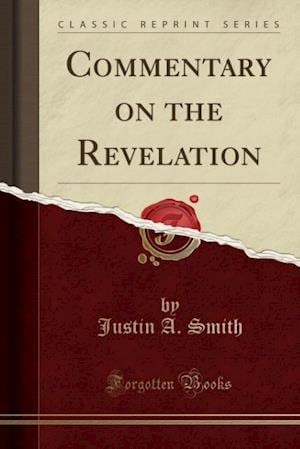 Commentary on the Revelation (Classic Reprint) af Justin a. Smith
