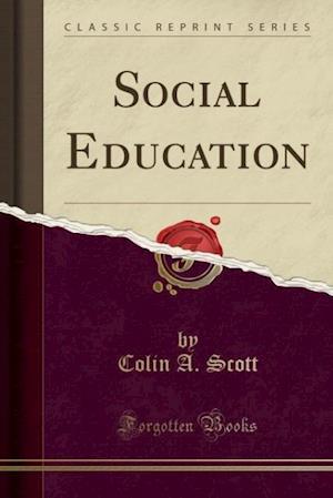 Social Education (Classic Reprint) af Colin A. Scott